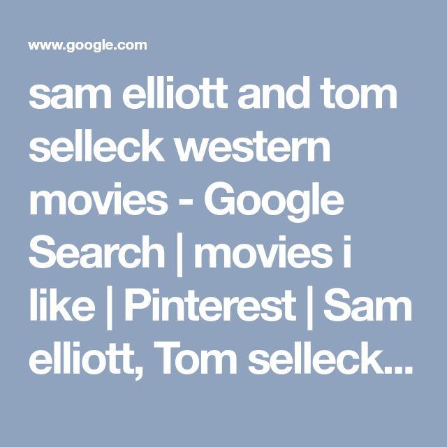 sam elliott and tom selleck western movies - Google Search | movies i like | Pinterest | Sam elliott, Tom selleck and Western movies