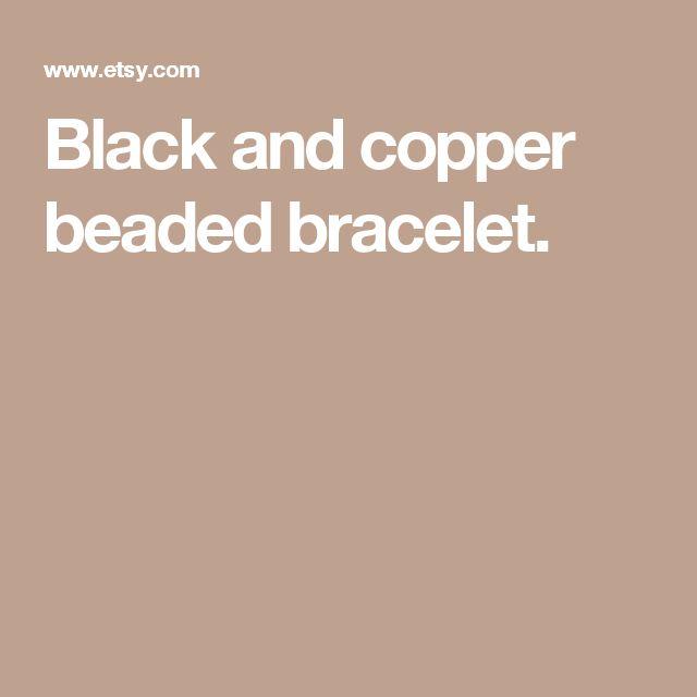 Black and copper beaded bracelet.