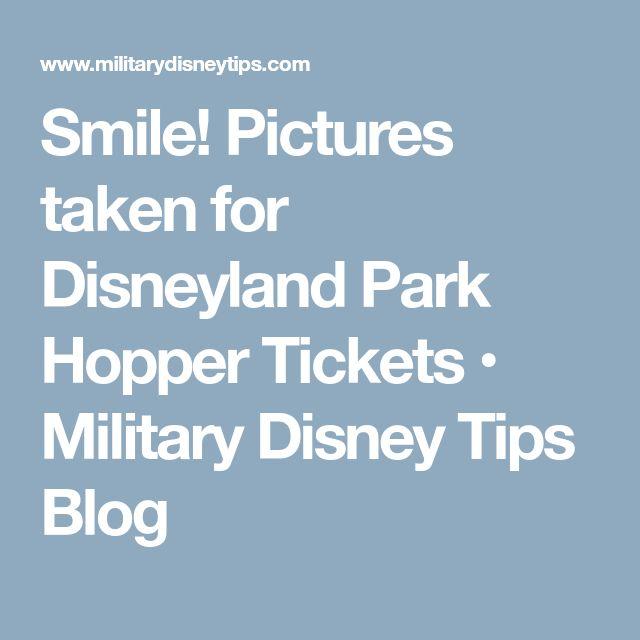 Smile! Pictures taken for Disneyland Park Hopper Tickets • Military Disney Tips Blog