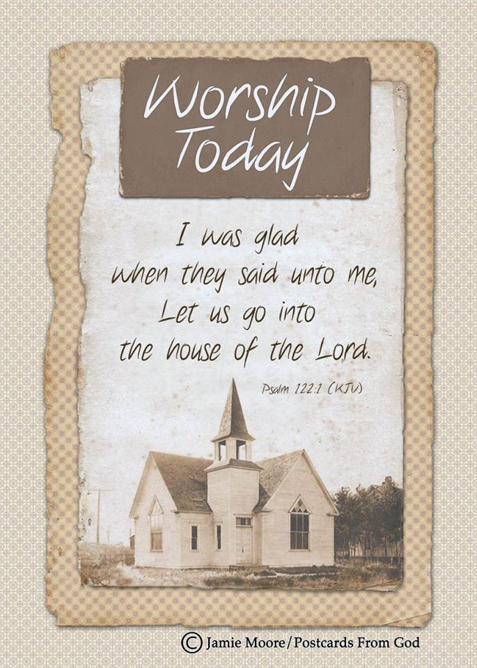 I was glad when they said unto me, Let us go into the house of the Lord. Psalm 122 1
