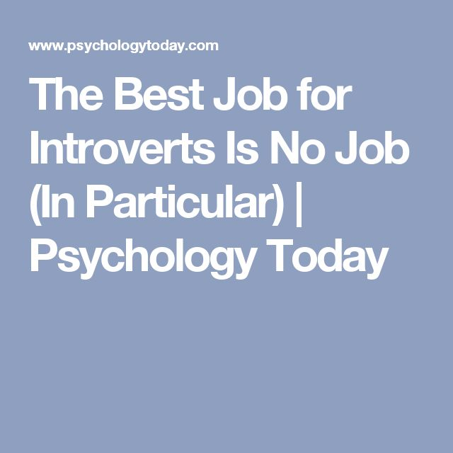 The Best Job for Introverts Is No Job (In Particular) | Psychology Today