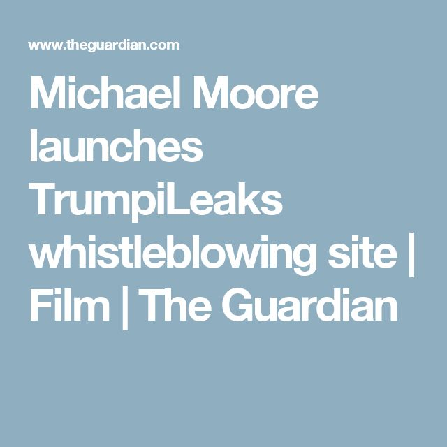 Michael Moore launches TrumpiLeaks whistleblowing site | Film | The Guardian