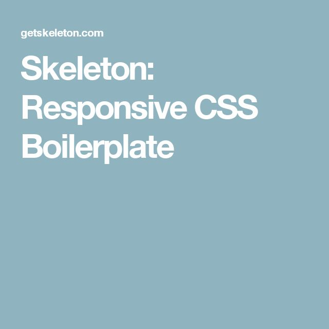 Skeleton: Responsive CSS Boilerplate
