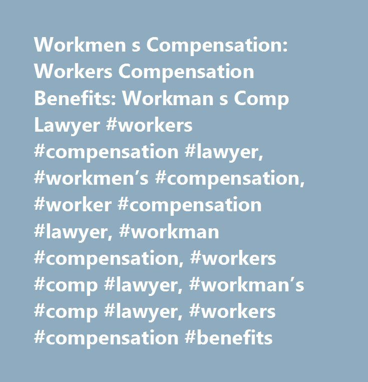 Workmen s Compensation: Workers Compensation Benefits: Workman s Comp Lawyer #workers #compensation #lawyer, #workmen's #compensation, #worker #compensation #lawyer, #workman #compensation, #workers #comp #lawyer, #workman's #comp #lawyer, #workers #compensation #benefits http://arkansas.nef2.com/workmen-s-compensation-workers-compensation-benefits-workman-s-comp-lawyer-workers-compensation-lawyer-workmens-compensation-worker-compensation-lawyer-workman-compensation-workers/  # Insurance…