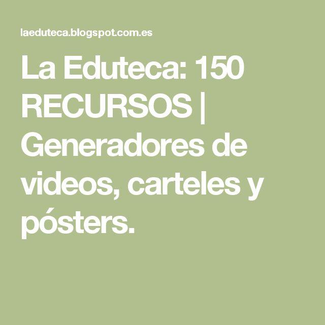 La Eduteca: 150 RECURSOS | Generadores de videos, carteles y pósters.