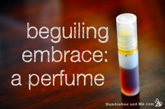 beguiling embrace: a perfume  50% perfumery alcohol 30% labdanum essential oil 15% benzoin essential oil 4.5% bergamot essential oil 0.5% ro...