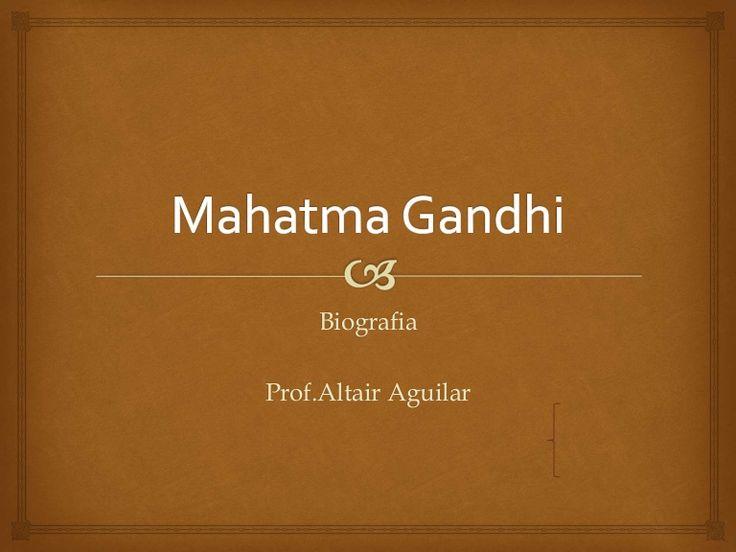 Mahatma Gandhi  Prof.Altair Aguilar