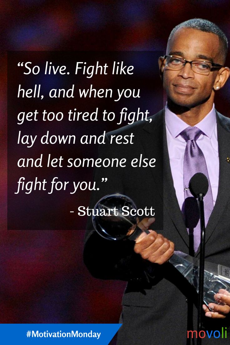 """So live. Fight like hell, and when you get too tired to fight, lay down and rest and let someone else fight for you."" - Stuart Scott #MotivationMonday #quote #cancer"