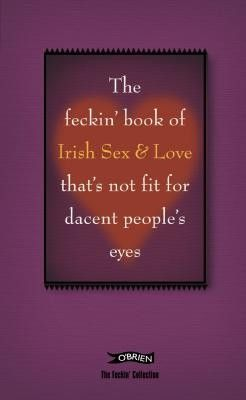 The Feckin' Book of Irish Sex & Love that's not fit for dacent people's eyes - Irish Humour - Humour - Books