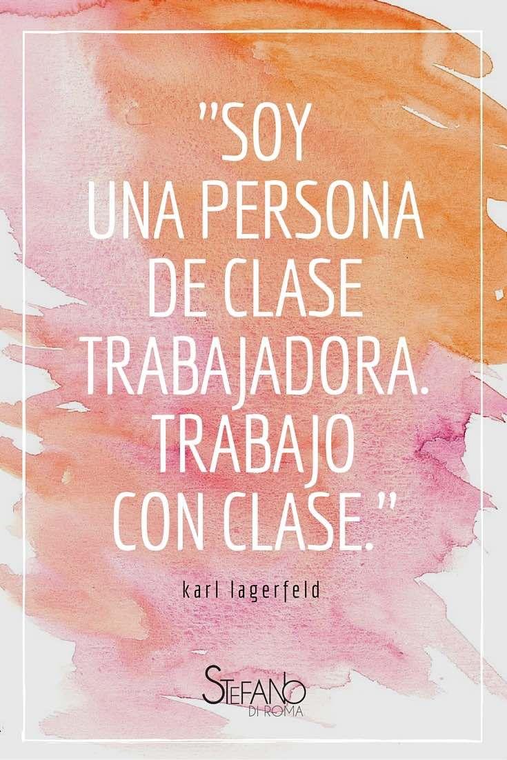Soy una persona de clase trabajadora. Trabajo con clase. Frases célebres - Karl Lagerfeld