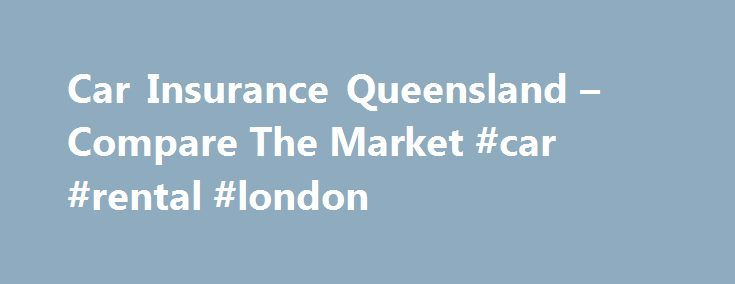 Car Insurance Queensland – Compare The Market #car #rental #london http://philippines.remmont.com/car-insurance-queensland-compare-the-market-car-rental-london/  #compare car insurance # Car Insurance Queensland Queensland has earned the reputation as being one of the go-to holiday destinations for Australians and overseas visitors alike. With drawcards like Hamilton Island, the Great Barrier Reef, Brisbane, plus the hive of activity on offer from Australia's theme park capital, the Gold…