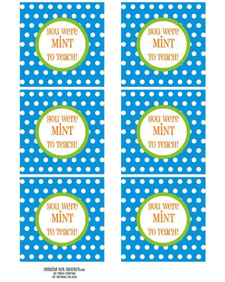 You were MINT to teach!--I filled baggies full of individually wrapped mint Life Savors and Minties to give to my daughter's teachers, aides,and therapists at the end of the year.