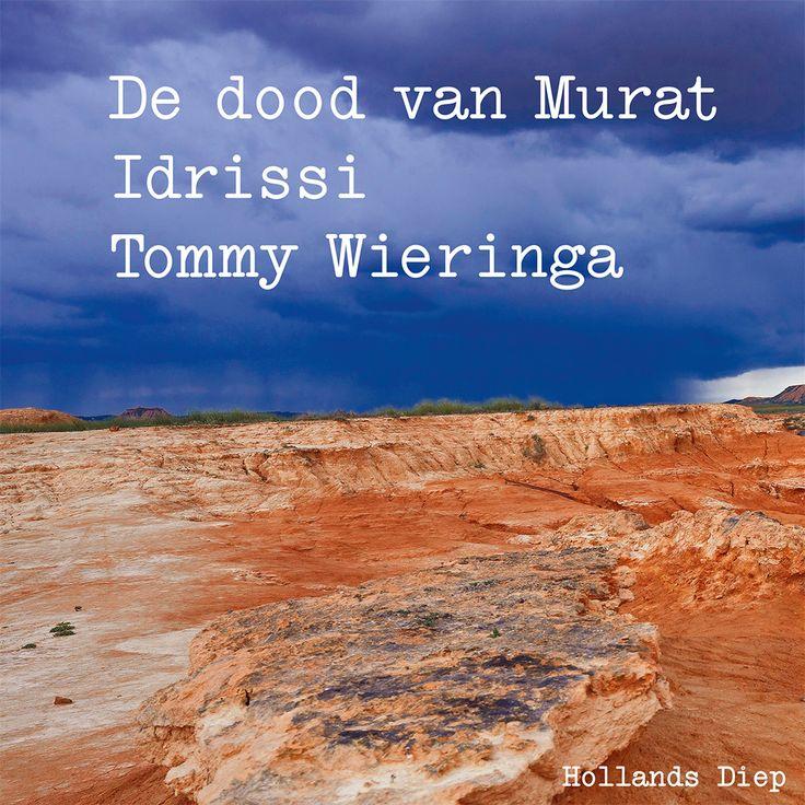 De dood van Murat Idrissi | Tommy Wieringa: Na Dit zijn de namen vertelt Wieringa opnieuw een migratiegeschiedenis; een verhaal van…