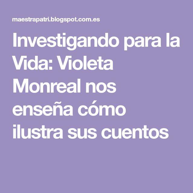 Investigando para la Vida: Violeta Monreal nos enseña cómo ilustra sus cuentos