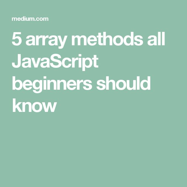 5 array methods all JavaScript beginners should know