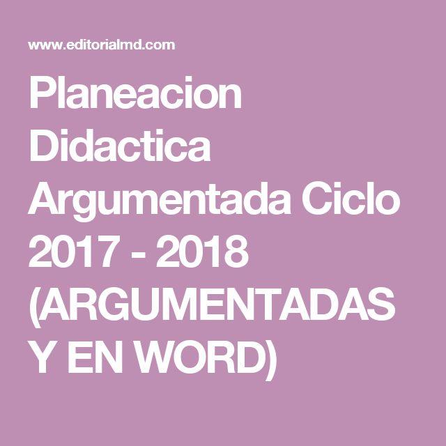 Planeacion Didactica Argumentada Ciclo 2017 - 2018 (ARGUMENTADAS Y EN WORD)