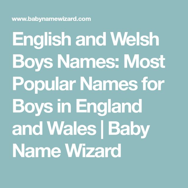 English and Welsh Boys Names: Most Popular Names for Boys in England and Wales | Baby Name Wizard