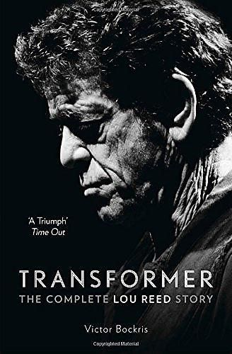Transformer - The Complete Lou Reed Story : Bockris, Victor