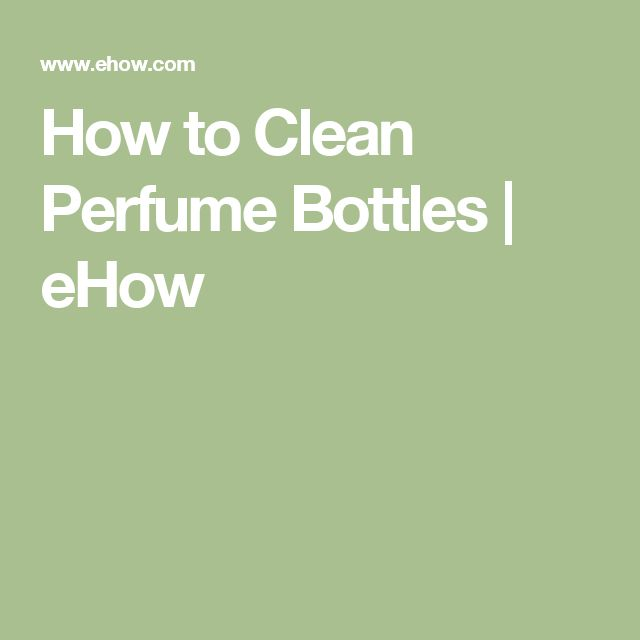 How to Clean Perfume Bottles   eHow