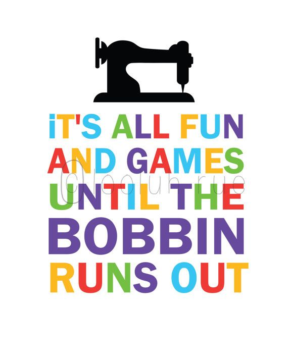 It's all fun and games until the BOBBIN runs out 8x10 by LooluhRue