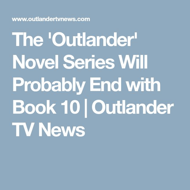 The 'Outlander' Novel Series Will Probably End with Book 10 | Outlander TV News