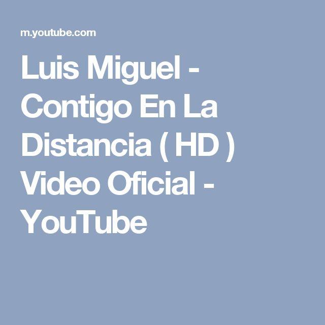 Luis Miguel - Contigo En La Distancia ( HD ) Video Oficial - YouTube
