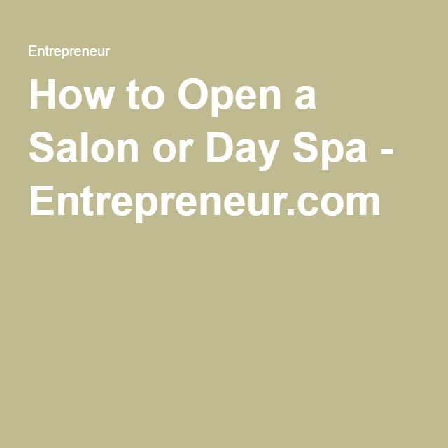 How to Open a Salon or Day Spa - Entrepreneur.com