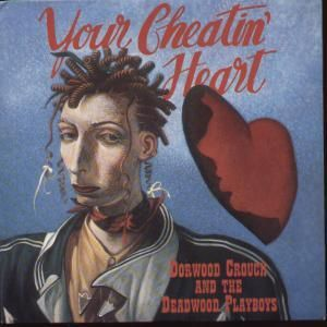 "John Byrne 1990 Dorwood Crouch And The Deadwood Playboys - Your Cheatin' Heart (7"") [BBC RESL-816] #albumcover"