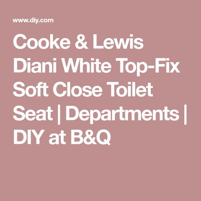 top fixing wooden toilet seat. Cooke  Lewis Diani White Top Fix Soft Close Toilet Seat Best 25 close toilet seats ideas on Pinterest Wooden