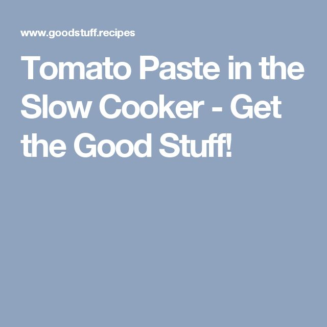 Tomato Paste in the Slow Cooker - Get the Good Stuff!