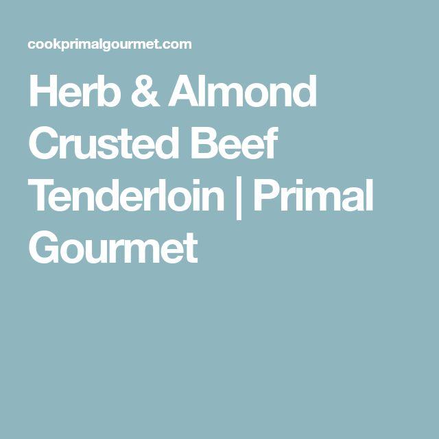 Herb & Almond Crusted Beef Tenderloin | Primal Gourmet