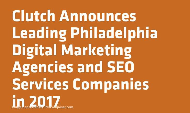 Clutch Announces Leading Philadelphia Digital #Marketing Agencies and #SEO Services Companies in 2017