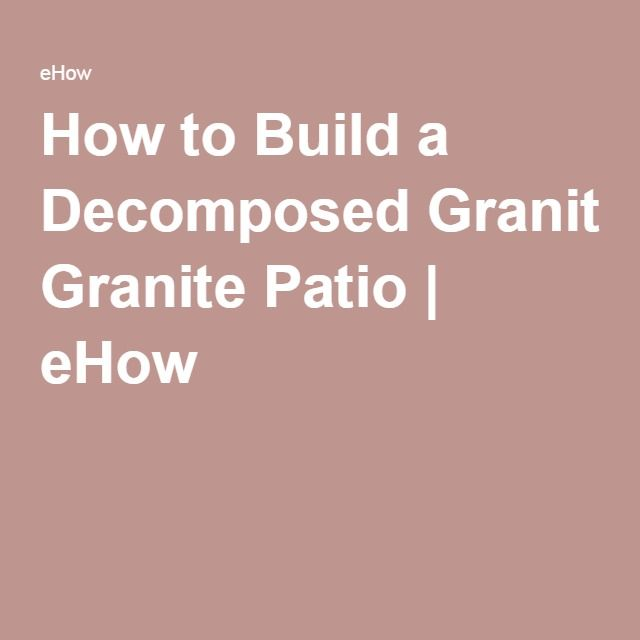 How to Build a Decomposed Granite Patio | eHow