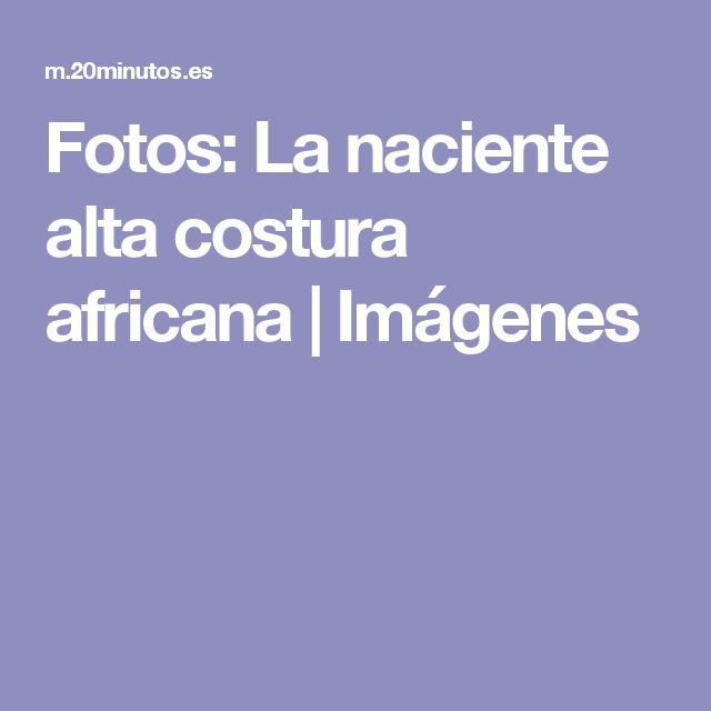 Fotos: La naciente alta costura africana | Imágenes