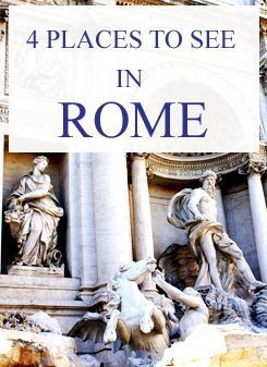 4 Places You Must See in Rome Italy