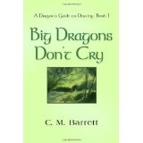 BIG DRAGONS DON'T CRY - A Dragon's Guide to Destiny: Book I (Paperback)By C. M. Barrett