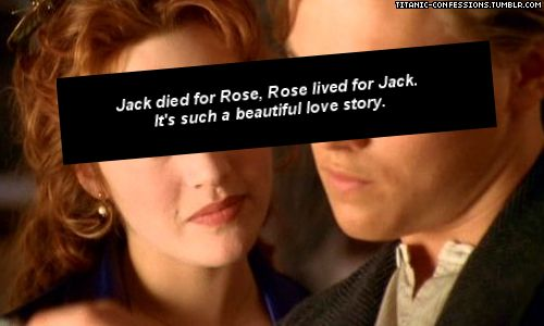 """""""But now you know there was a man named Jack Dawson, and that he saved me. In every way that a person can be saved."""""""