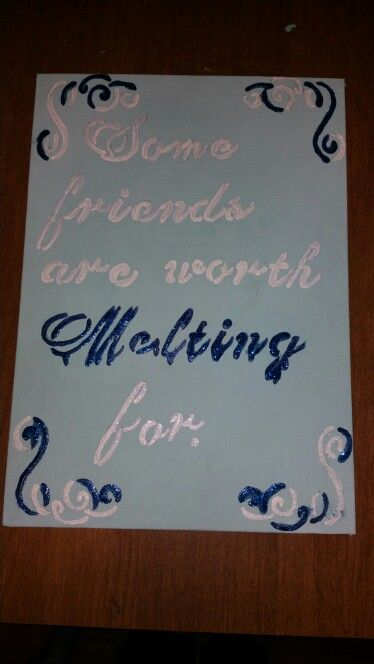 Some friends are worth melting for. Painted canvas. Olaf frozen quotes friends