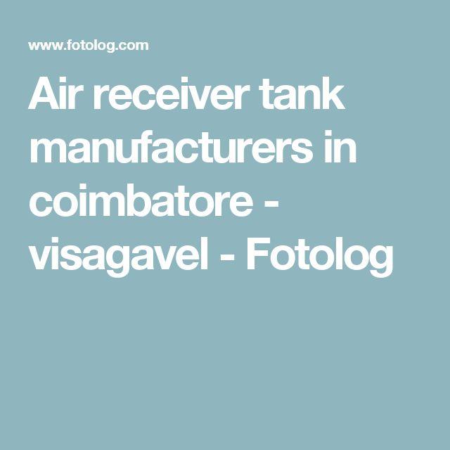 Air receiver tank manufacturers in coimbatore - visagavel - Fotolog