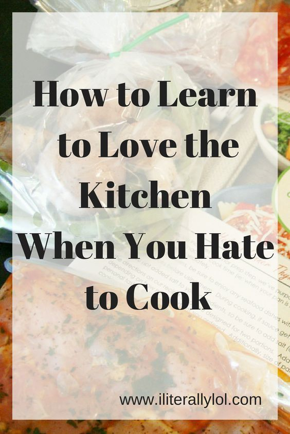 How to Learn to Love the Kitchen When You Hate to Cook. Cooking for Dummies!