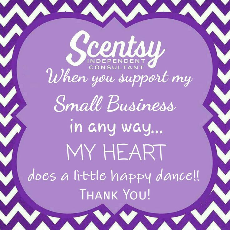When you support my Scentsy business in any way... My heart does a little happy dance!! It's so true Thank You