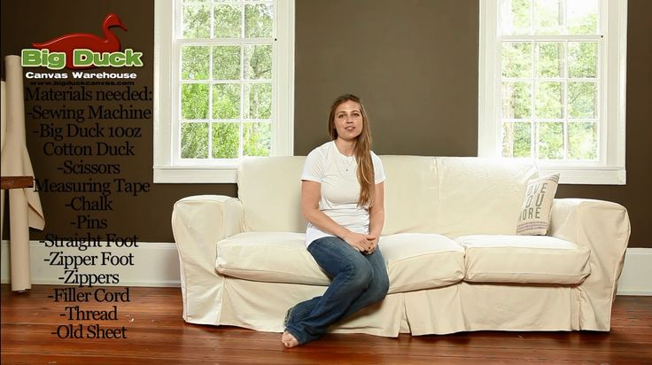 How to make a slipcover - Big Duck Canvas Great video tutorial on making cotton duck slip covers - hers look better than higher end and are customizable for any sofa.