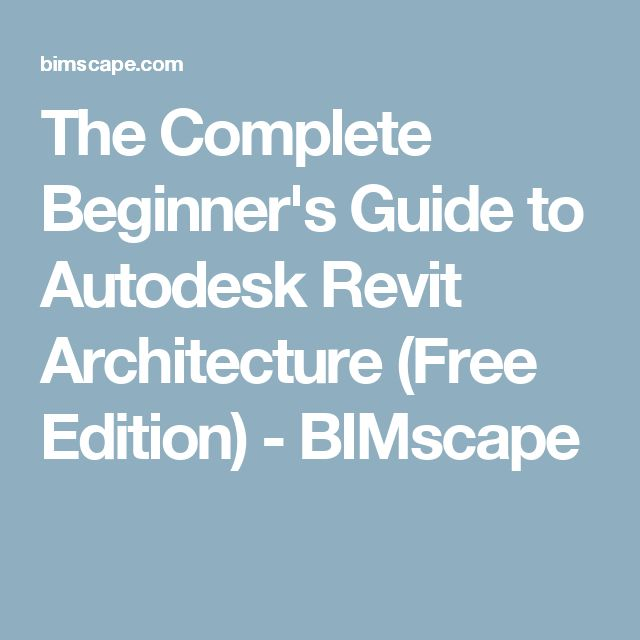 The Complete Beginner's Guide to Autodesk Revit Architecture (Free Edition) - BIMscape