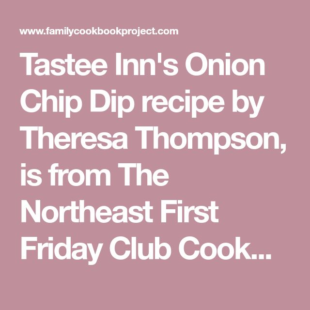 Tastee Inn's Onion Chip Dip recipe by Theresa Thompson, is from The Northeast First Friday Club Cookbook, one of the cookbooks created at FamilyCookbookProject.com. Family cookbooks are an important way to preserve our mealtime traditions for future generations with individual printed recipes or your own professionally printed cookbook.