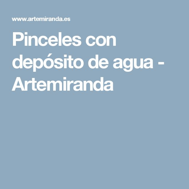 Pinceles con depósito de agua - Artemiranda