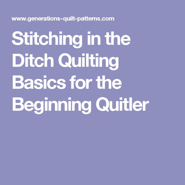 Stitching in the Ditch Quilting Basics for the Beginning Quitler