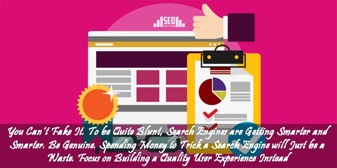 """You can't fake it. To be quite blunt, search engines are getting smarter and smarter. Be genuine. Spending money to trick a search engine will just be a waste. Focus on building a quality user experience instead""    If you need to increase ROI for your website, please visit: http://www.seo-service-provider.org/seo-packages/ and select an SEO package"