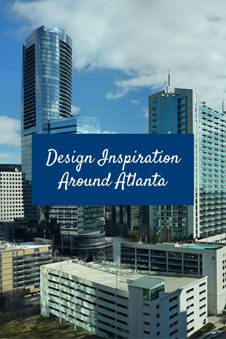 Design Inspiration Around Atlanta