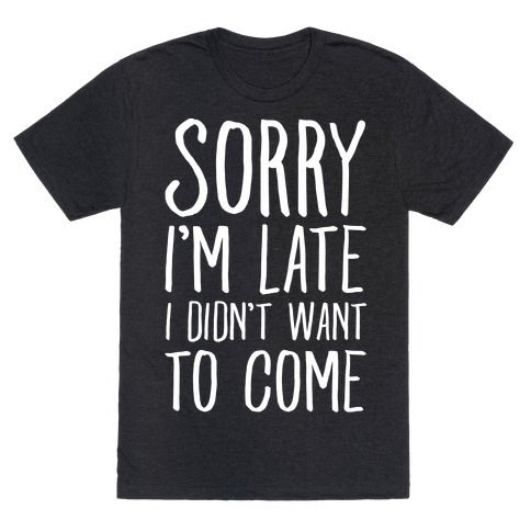 """This sassy shirt is great for awkward weirdos, shy introverts and the socially anxious because parties and people are that worst so """"sorry I'm late I didn't want to come."""" This sarcastic shirt is perfect for fans of party shirts, introvert shirts and awkward jokes."""