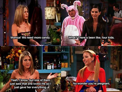 """No wonder you're pregnant"" #friends"